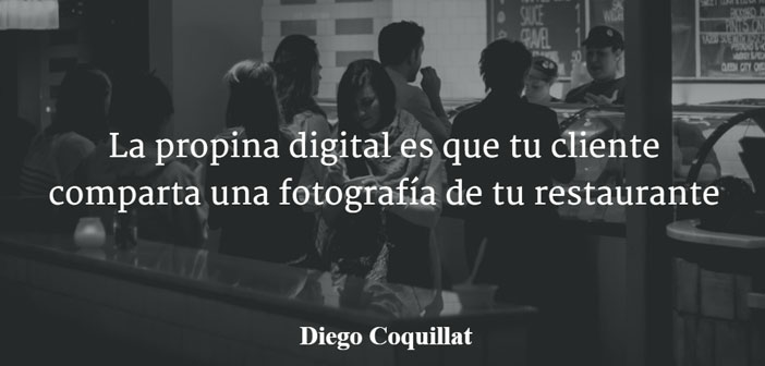 "As regards the concept & quot; digital & quot tip;, term was first coined by Diego Coquillat in his article 2015 ""The digital tip is that your client share a picture of your restaurant"". In it it referred to the fact of leaving a fingerprint on social networks restaurants, bars and places where consumed, through photographs, reviews and ratings."