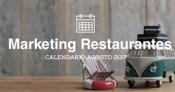 Agosto de 2017: calendario de acciones de marketing para restaurantes
