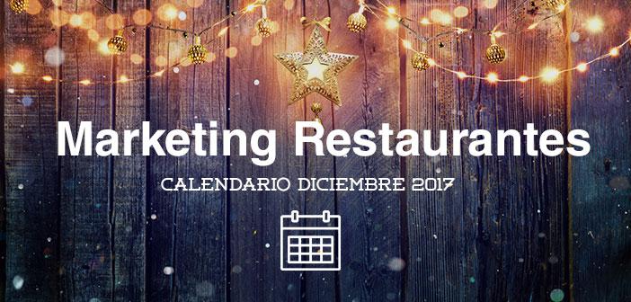 Diciembre de 2017: calendario de acciones de marketing para restaurantes