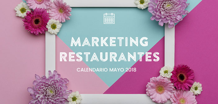 Mayo de 2018: calendario de acciones de marketing para restaurantes