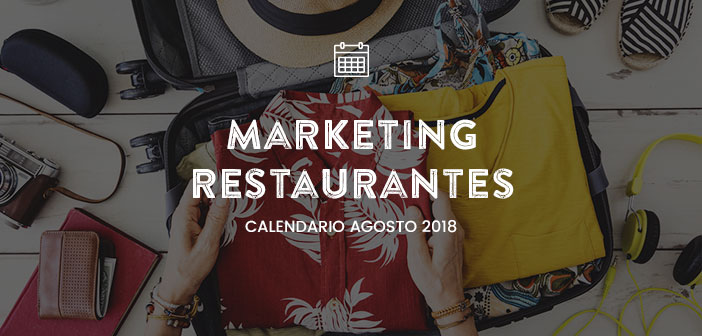 Agosto de 2018: Calendario de acciones de marketing para restaurantes