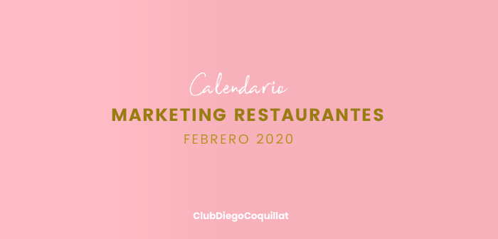 Febrero de 2020: calendario de acciones de marketing para restaurantes