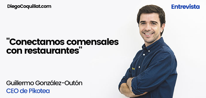 """& quot; We connect diners with restaurants"""" Guillermo González-Outón, CEO of Pikotea """""""