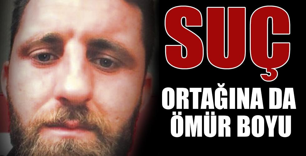 İzzettin'in suç ortağı da ömür boyu aldı