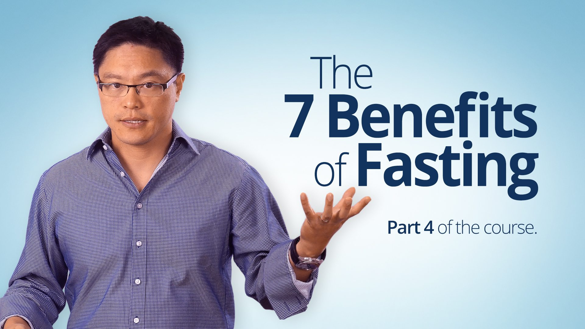 Fasting 4 – Seven Benefits of Fasting