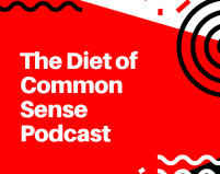 The Diet of Common Sense Podcast