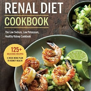 Renal Diet Cookbook: The Low Sodium, Low Potassium, Healthy Kidney Cookbook