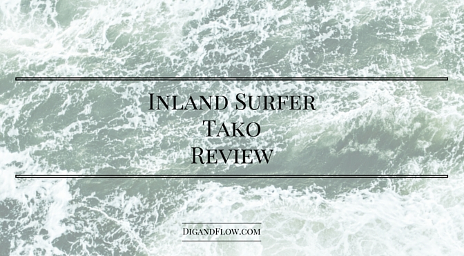 Inland Surfer Tako Review Dig And Flow