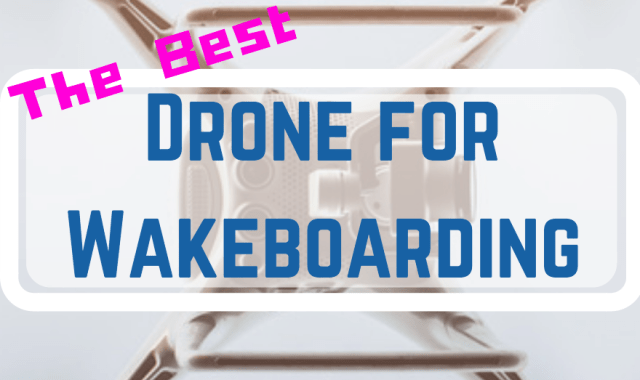 Best drone for wakeboarding