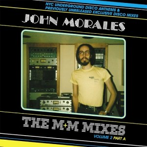John Morales - The M+M Mixes Volume 2 Part A: NYC Underground Disco Anthems & Previously Unreleased Exclusive Disco Mixes
