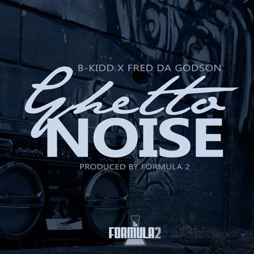 B-Kidd ft. Fred The Godson- Ghetto Noise