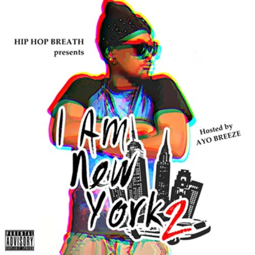 Hip Hop Breath Presents I Am New York Vol 2. (Hosted by Ayo Breeze)