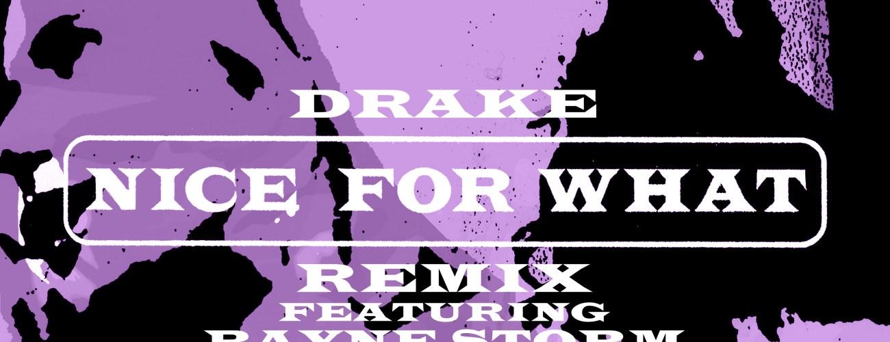 Nice For What (Remix) – Drake ft. Rayne Storm
