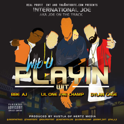 "International Joe f/ Dylan Cage, BBE AJ & Lil One The Champ – ""Who U Playin Wit?"""