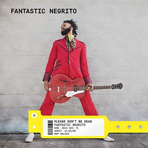 """Fantastic Negrito – """"Please Don't Be Dead"""" Deluxe Version (@fantasticnegrito)"""
