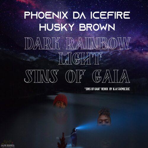 "Phoenix da Icefire (@PhoenixDaFire) & Husky Brown (@HuskyBrown) – ""Dark Rainbow Light""/""Sins Of Gaia"""