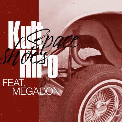 """Kult Hiro F/ Megadon – """"Space Shoes"""""""