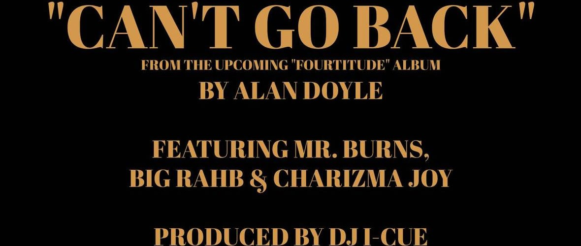 "Alan Doyle (@TN4AD) f/ Mr. Burns, Big Rahb & Charizma Joy – ""Can't Go Back"""