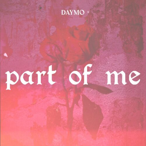 "Daymo (@haveanicedaymo) – ""Part Of Me"""