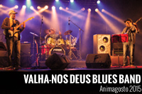 Valha-nos Deus Blues Band – Animagosto 2015