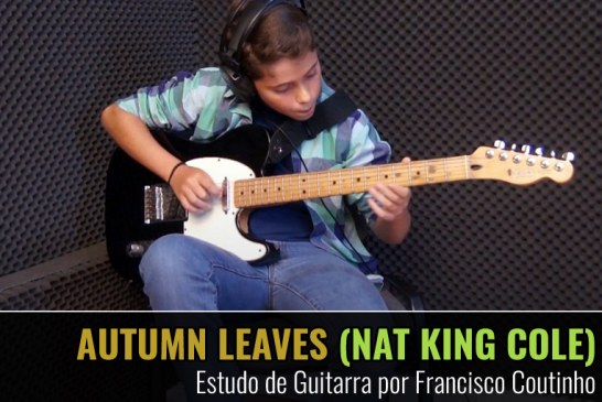 AUTUMN LEAVES – ESTUDO DE GUITARRA POR FRANCISCO COUTINHO