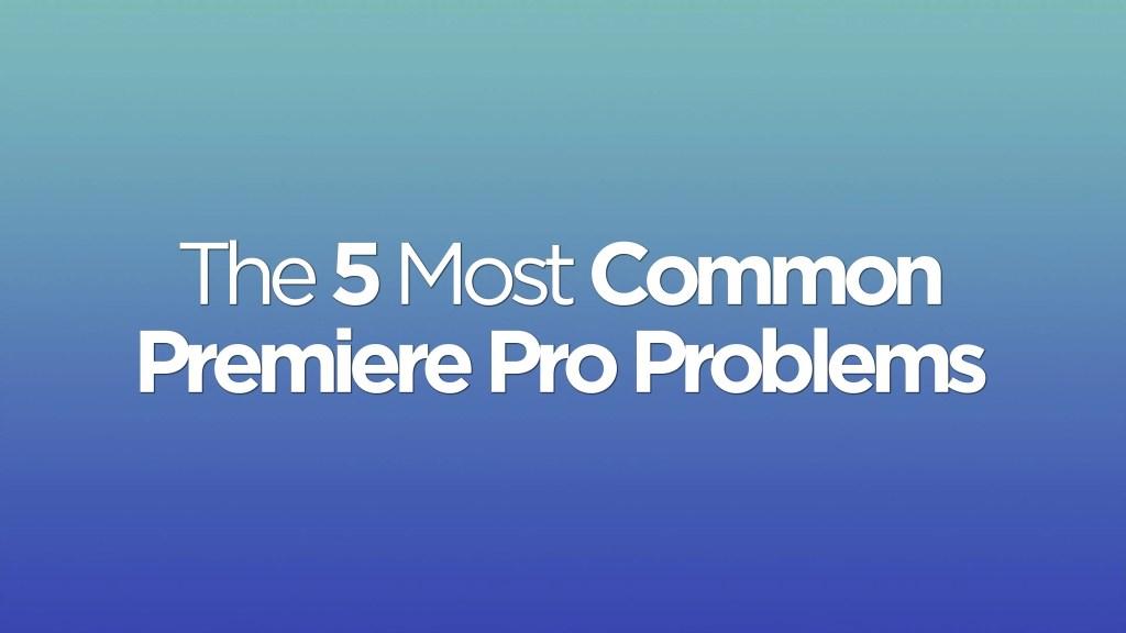 Common-Premiere-Problems-Thumb