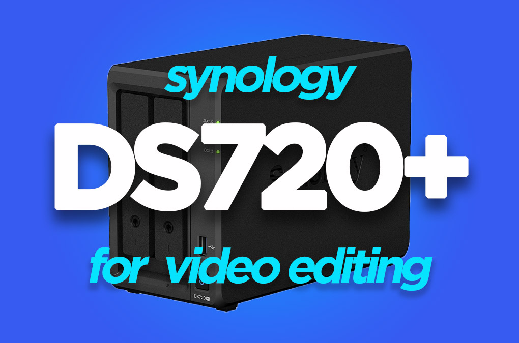 Synology DS720+ for video editing