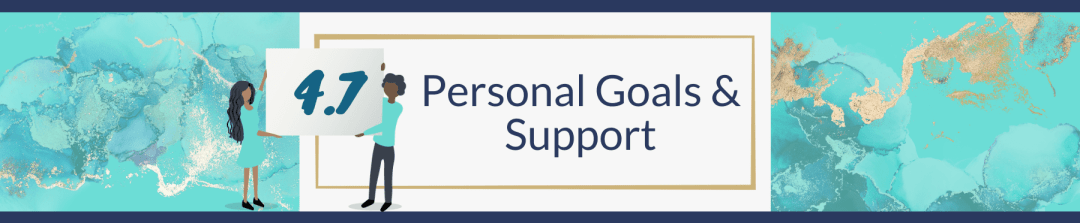 4.7 Personal Goals & Support