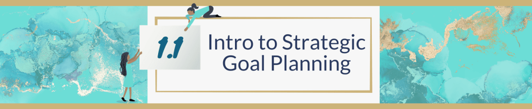 1.1 Intro to Strategic Goal Planning