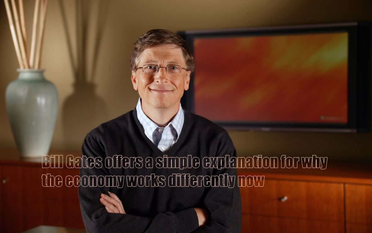 Bill Gates offers a simple explanation for why the economy works differently now