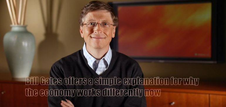 Bill Gates offers a simple explanation for why the economy works differently