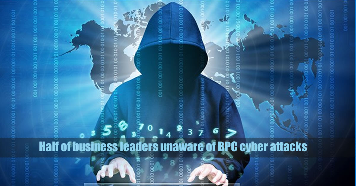 Half of business leaders unaware of BPC cyber attacks