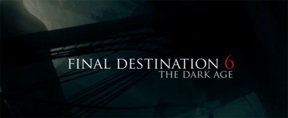 Final Destination 6- The Dark Age