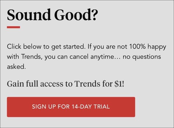 an email sign up offer to try Trends for 14 days for 1$, and it mentions being able to cancel anytime... no questions asked