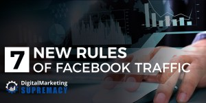 7 New Rules of Facebook Traffic