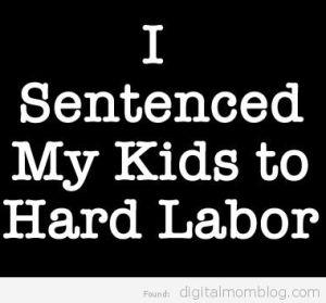 I sentenced my kids to hard labor