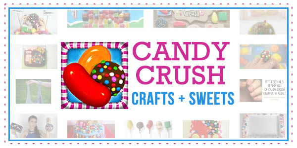 Delicious Candy Crush Crafts & Sweets