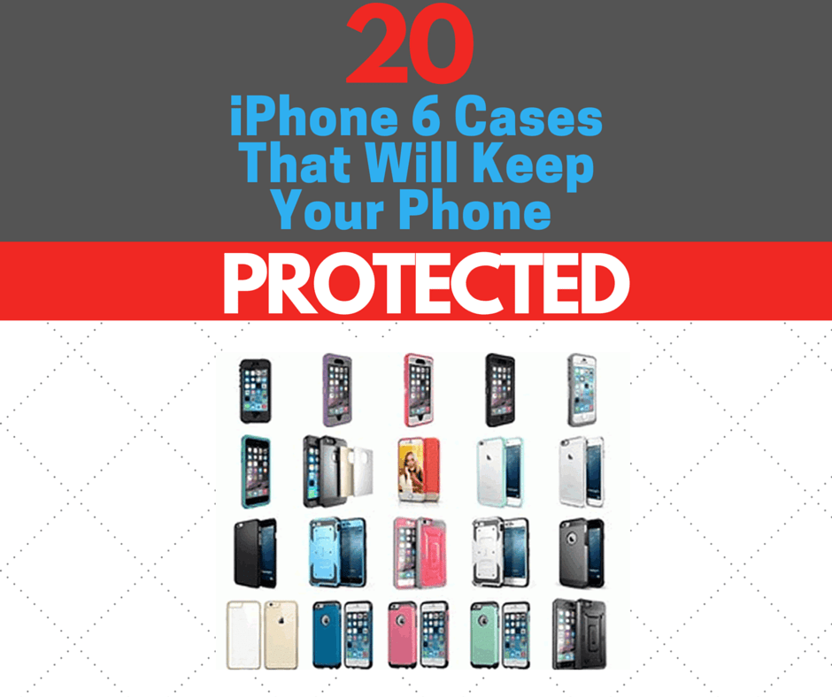 20 iPhone 6 Cases to Keep Your Phone Protected!