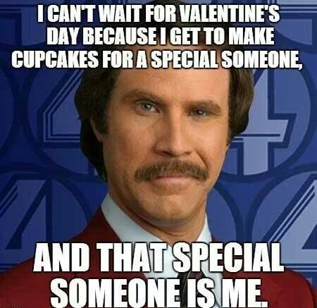 I can't wait for valentine's day because i get to make cupcakes for a special someone and that special someone is me. Funny Valentine memes