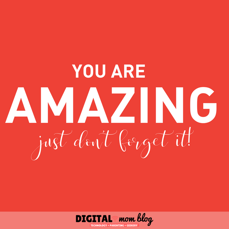 You are amazing - just don't forget it.