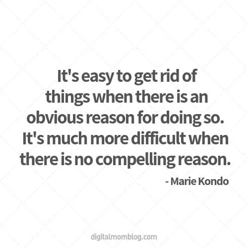 It's easy to get rid of things when there is an obvious reason for doing so. It's much more difficult when there is no compelling reason. - Marie Kondo Quote