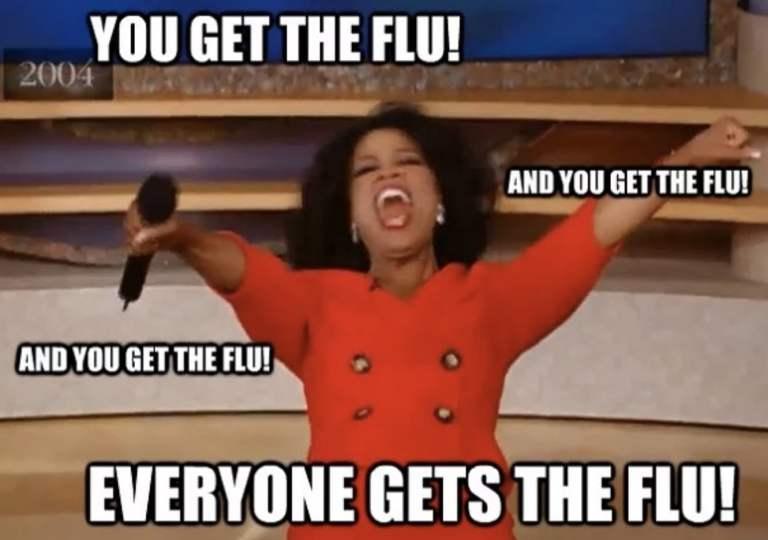 Oprah flu meme - you get the flu everyone gets the flu