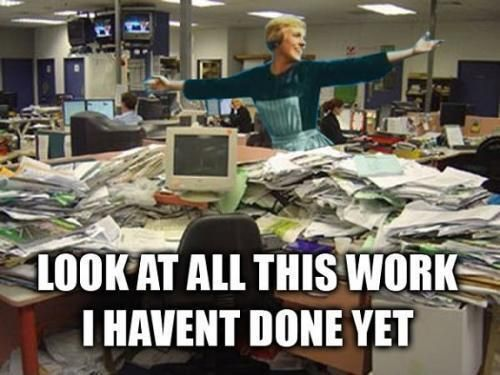 look at all this work i havent done yet – work memes