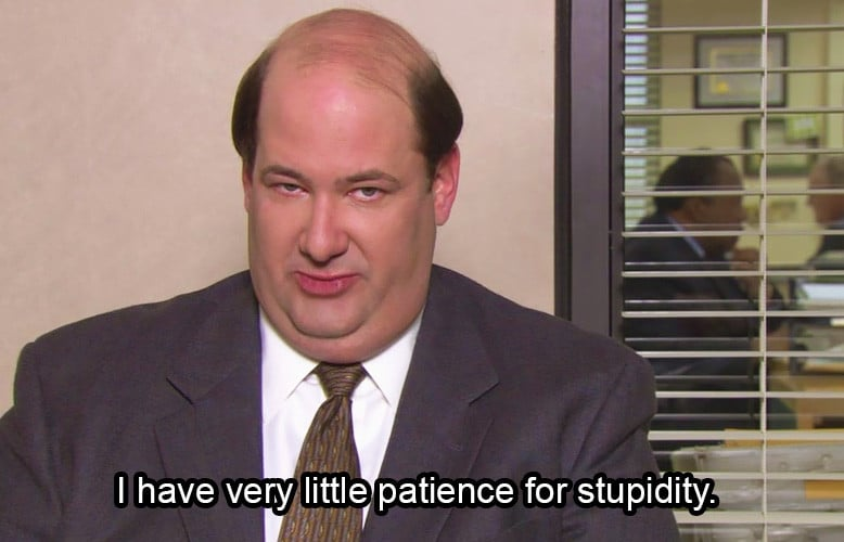 I have very little patience for stupidity. - Kevin - Best The Office Quotes