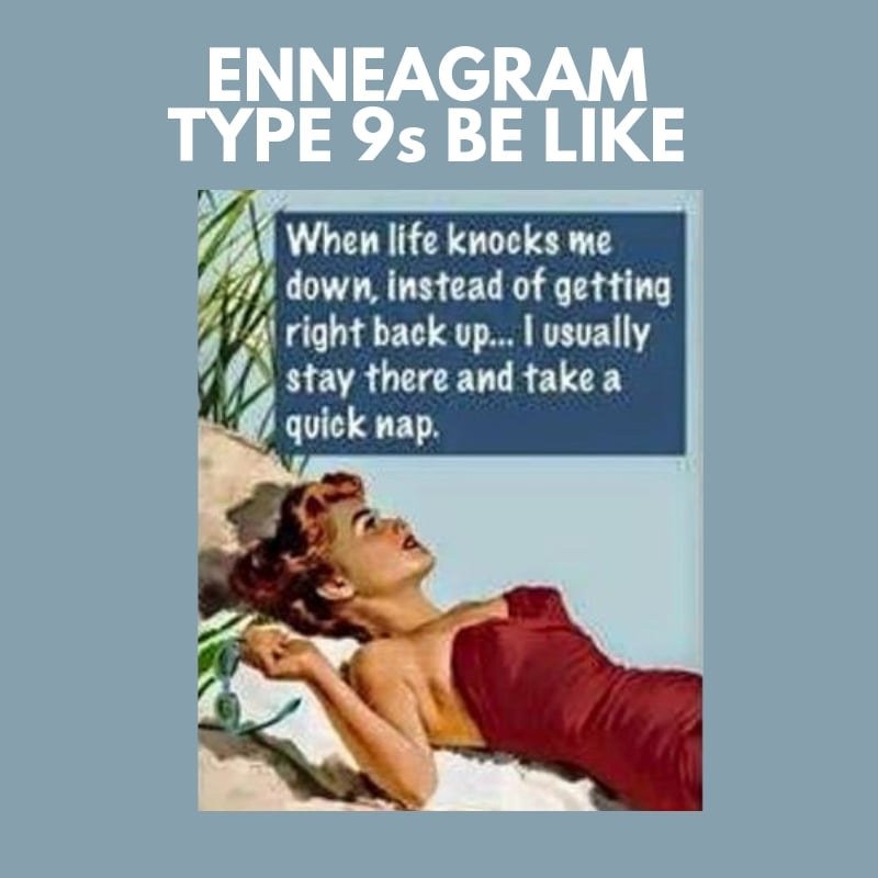 type 9 enneagram be like when life knocks me down instead of getting right back up i usually stay there and take a nap