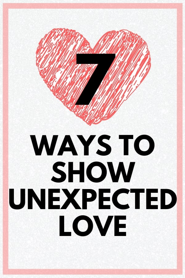 7 ways to show unexpected love