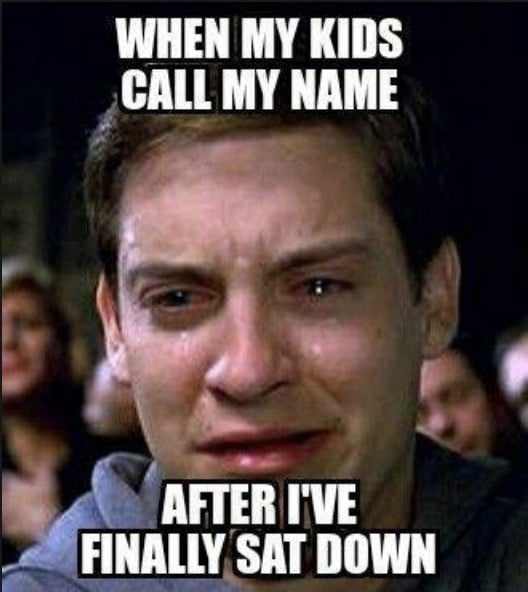 when my kids call my name after ive finally sat down - funny mom meme