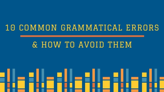 Guest Post: 10 Common Grammatical Errors and How to Avoid Them!