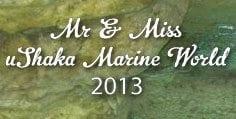 Mr & Miss uShaka Marine World 2013