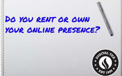 Do you Rent or Own your Digital Presence?